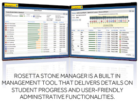 Rosetta Stone Manager is a built in management tool that delivers details on student progress and user-friendly administrative functionalities